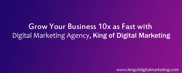 grow your business 10x faster with king of digital marketing