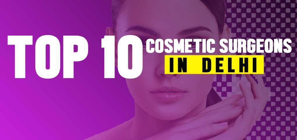 Top 10 cosmetic surgeons in delhi