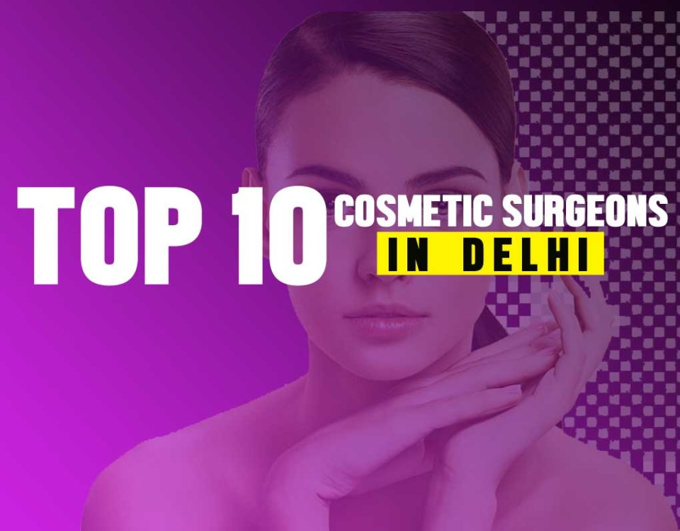 Top 10 cosmetic surgeons in delhi