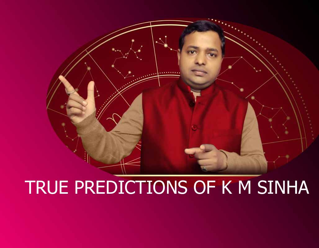 true prediction of KM Sinha