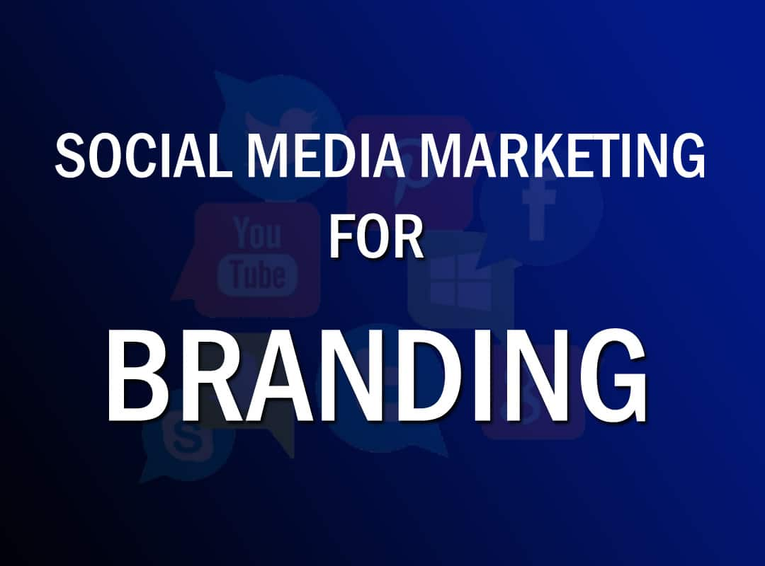 SOCIAL MEDIA MARKETING FOR BRANDING